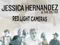 Jessica Hernandez & The Deltas * Red Light Cameras