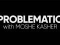 Problematic with Moshe Kasher (FREE)