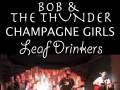 Bob and The Thunder, Leaf Drinker, Champagne Girls