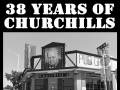 38 Years of Churchills! 3 stages, over 50 acts, and no cover! now booking