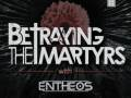 Betraying The Martyrs * Entheos * Within Destruction * Sentinels * Defying Decay