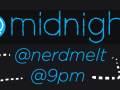 @midnight @nerdmelt @9pm