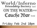 World/Inferno Friendship Society (NYC), On The Water (Philly), Cauche Mar (NOLA)