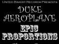 United Bakery Records presents: Duke Aeroplane   Epic Proportions   Duke Aeroplane