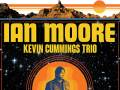 Ian Moore * Kevin Cummings Trio