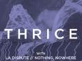 Thrice * La Dispute * Nothing, Nowhere