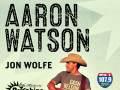 Aaron Watson * Jon Wolfe