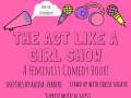 The Act Like a Girl Show!