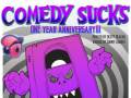 Comedy Sucks One Year Anniversary Show!
