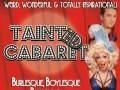 Tainted Cabaret: Burlesque! Boylesque! Ballyhoo!