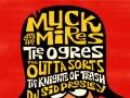 Muck & The Mires, The Ogres, The Outta Sorts, The Knights of Trash