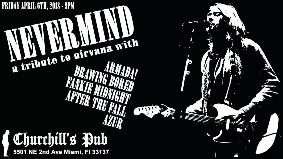 The 8th Annual Nevermind A Nirvana Tribute Returns To Churchills Friday April 6th With Armada Drawing Bored Burnouts Frankie Midnight Marq