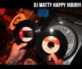 Dj Matty Happy Hour!!