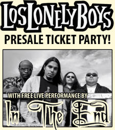 Los Lonely Boys Presale Ticket Party w/ In the End