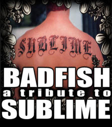 "Badfish, a Tribute to SUBLIME-"" 40 OZ to Freedom"" Tour"