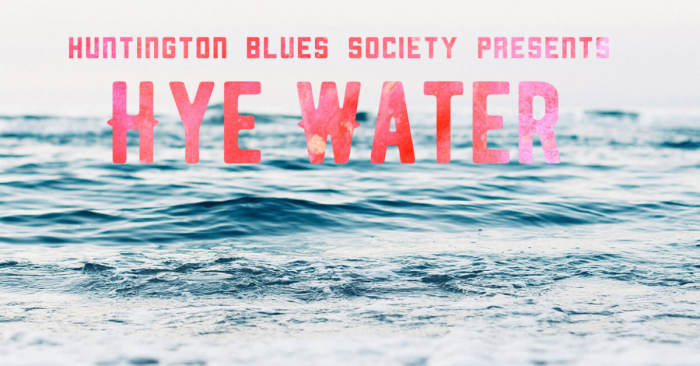 Huntington Blues Society Presents - Hye Water