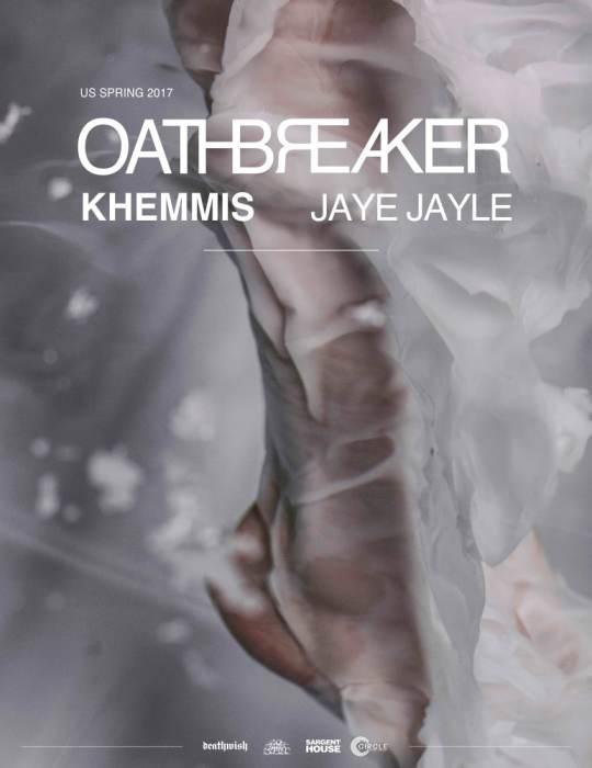 Oathbreaker, Khemmis, Jaye Jayle