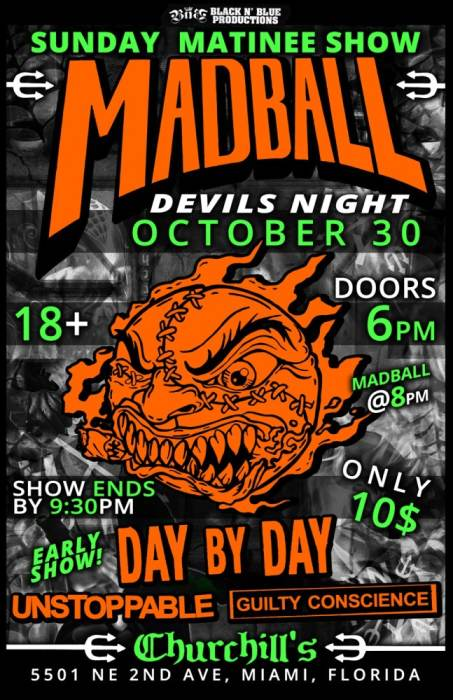 MADBALL, DAY BY DAY, UNSTOPPABLE, GUILTY CONSCIENCE, (EARLY SHOW 6PM)