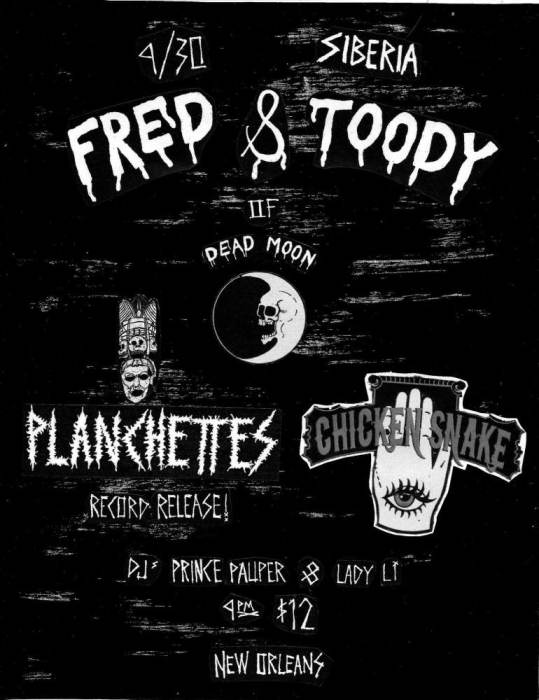 FRED & TOODY (Dead Moon) | Chicken Snake | PLANCHETTES (Record Release!) | DJs Prince Pauper & Lady Li