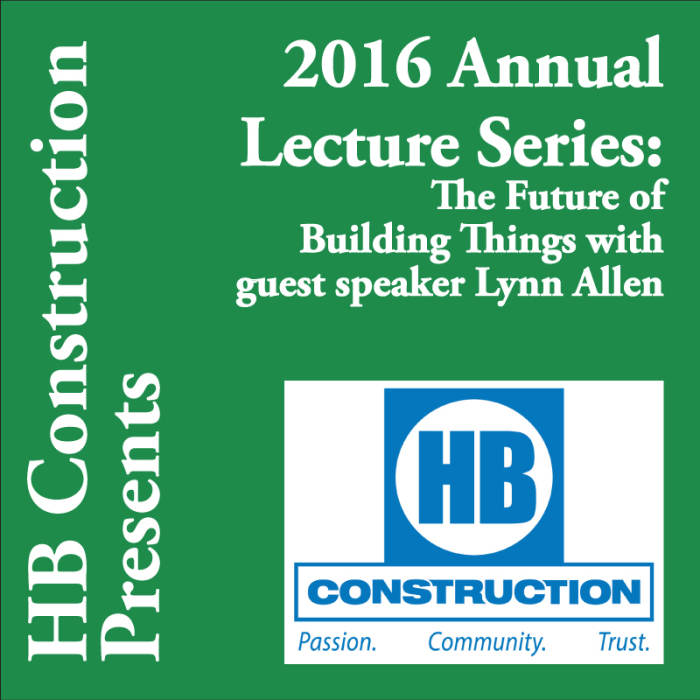 2016 HB Annual Lecture Series The Future of Building Things