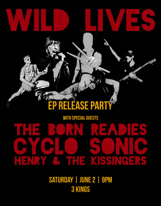 WILD LIVES EP RELEASE, THE BORN READIES, CYLO SONIC, HENRY AND THE KISSENGERS