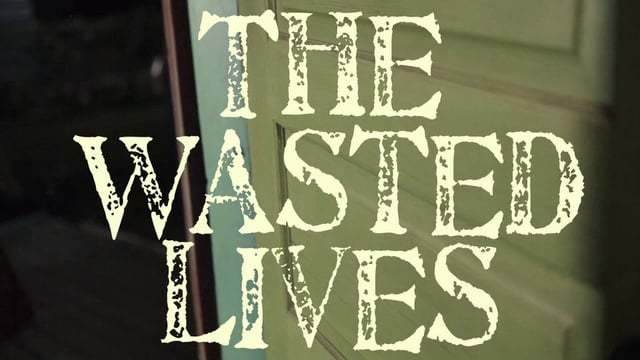 The Wasted Lives