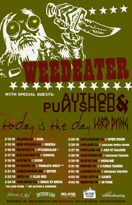 WEEDEATER,  AUTHOR & PUNISHER, TODAY IS THE DAY, LORD DYING