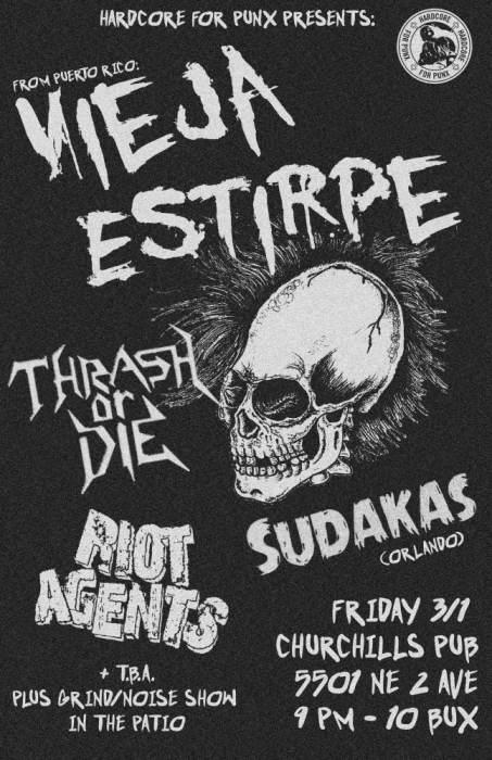 Vieja Estripe (PR), Sudakas (Orlando), Thrash or Die, Riot Agents, plus a noise/grind show on the patio
