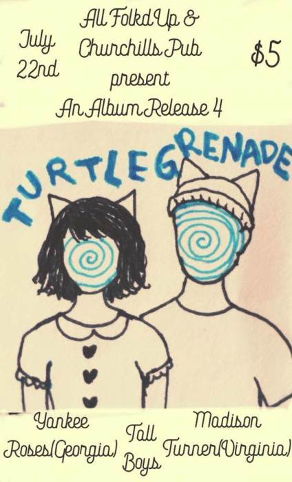 Turtle Grenade Album Release Party with Yankee Roses(Georgia), Madison Turner(Virginia), And local support by Tall Boys! 9p/$5