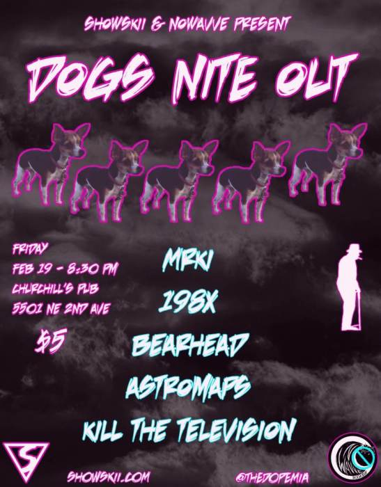 DOGS NITE OUT with MRKI, 198X, AstroMaps, Bearhead, Kill The Television