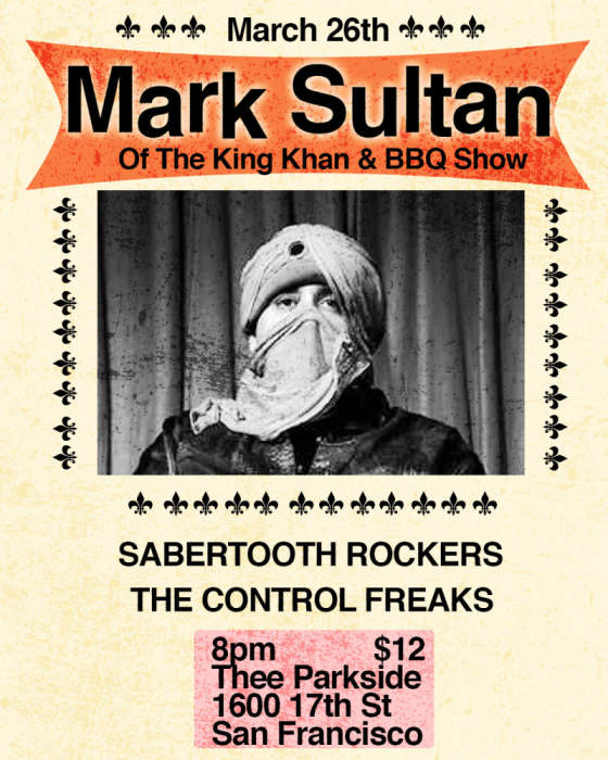 Mark Sultan (The King Khan & BBQ Show), Sabertooth Rockers, The Control Freaks