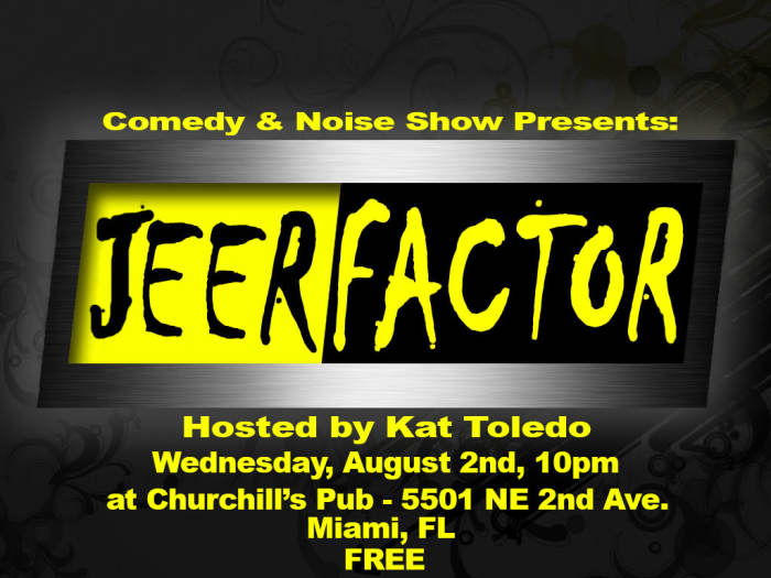 Jeer Factor: Comedy & Noise Show goes Fear Factor!  Hosted by Kat Toledo!  No Cover!