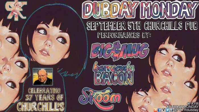 Dubday Monday #37YearsOfChurchills Edition with Serious Jorge, Skoom, Barracuda Bacon and Big$mug! No Cover!