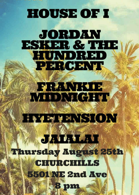 HyeTension, House of I, Frankie Midnight, Jordan Esker & The 100%, and Jaialai