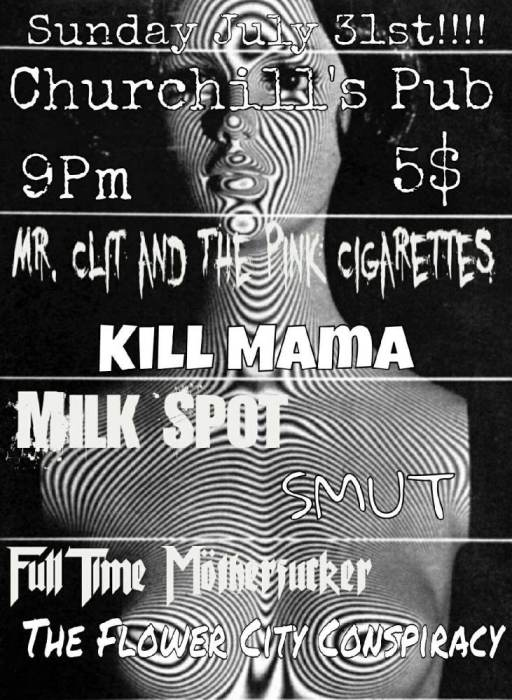 Mr. Clit & The Pink Cigarettes, Killmama, Milk Spot, Smut, Flower City Conspiracy, & Fulltime MötherFucker