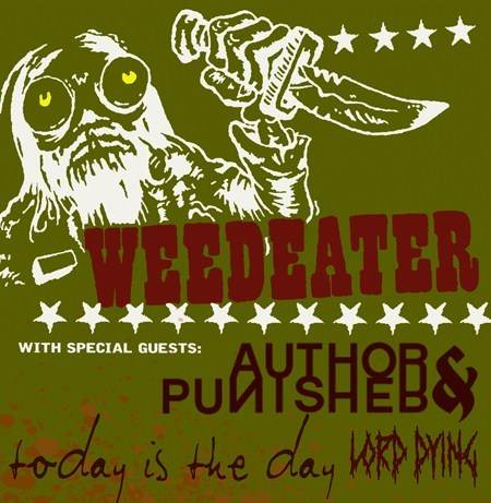 WEEDEATER | Author & Punisher | Today is the Day | Lord Dying