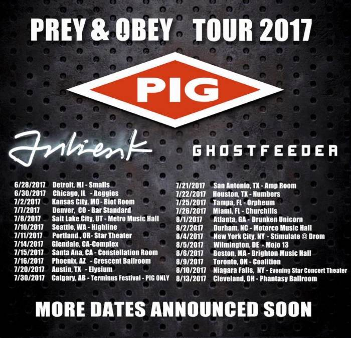 PIG - PREY & OBEY TOUR 2017