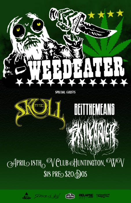 Weedeater / The Skull / BEiTTHEMEANS / Skincarver