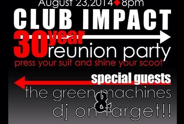 CLUB IMPACT 30 YEAR REUNION PARTY- WITH THE GREEN MACHINES AND DJ ON TARGET