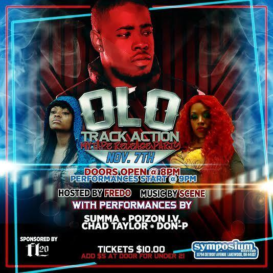 OLO TRACK ACTION MIX TAPE RELEASE PARTY HOSTED BY FREDO / MUSIC BY SCENE PERFORMANCES BY SUMMA / POIZON I.V. / CHAD TAYLOR / DON-P