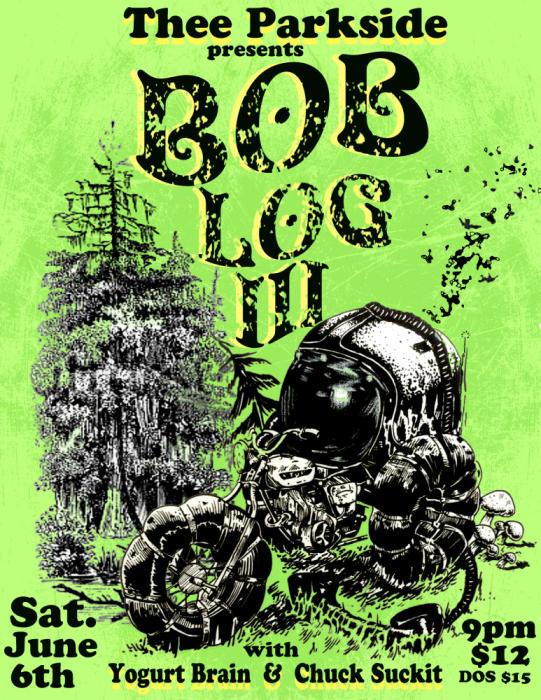 Bob Log III, Yogurt Brain, Chuck Suckit