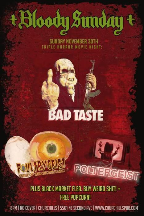 +BLOODY SUNDAY+ Triple Horror Movie Night: Poultrygeist- Night Of The Chicken Dead, Bad Taste, Poultergeist. Plus Black Market Flea & Free Popcorn | No Cover