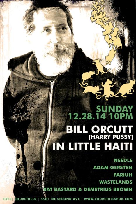 Bill Orcutt, Needle, Adam Gersten, Pariuh, Wastelands, Rat Bastard & Demetrius Brown