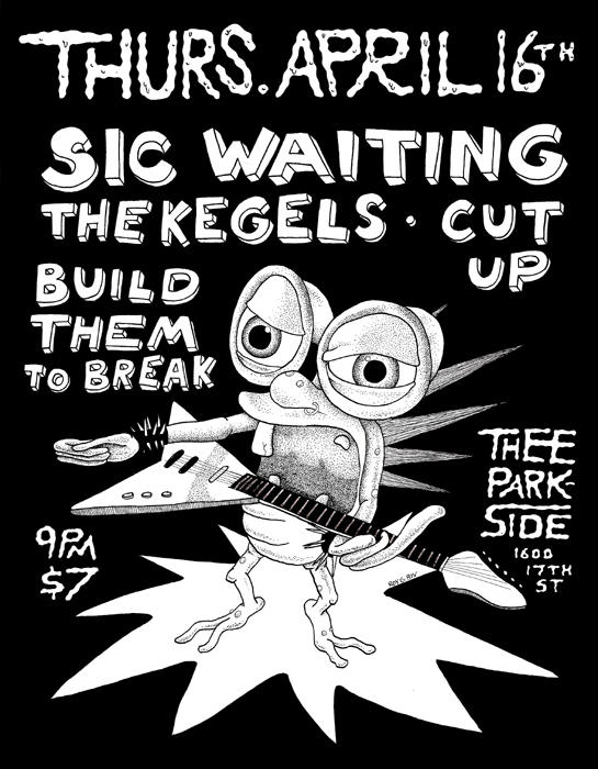Sic Waiting, The Kegels, Build Them To Break, Cut Up