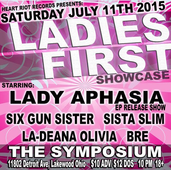 "HEART RIOT RECORDS PRESENTS ""LADIES FIRST"" SHOWCASE STARRING: LADY APHASIA (EP RELEASE SHOW) SIX GUN SISTER / SISTA SLIM /  LA-DEANA OLIVIA / BRE"