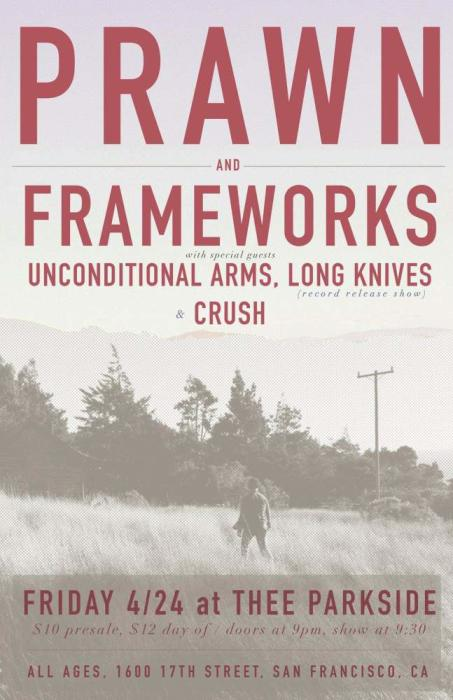 Prawn, Frameworks, Unconditional Arms, Long Knives (record release!!), Crush