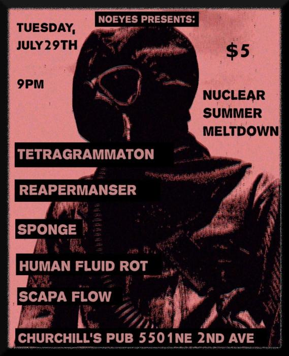 NoEyes Presents: Nuclear Summer Meltdown with Tetragrammaton, Reapermanser, Human Fluid Rot, Sponge, and Scapa Flow