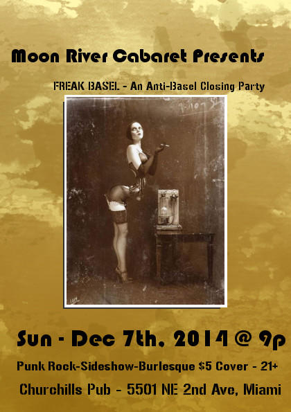 Moon River Cabaret presents an Anti-Basel Closing Party featuring PERIOD BOMB (an All girl punk band), SNOW WITE (BOTH on TOUR from LA) + THE WICKED WAYS CARNIVAL, a FL sideshow troupe, & LOTSA BURLESQUE BY SOFIA LUNA AND MORE...