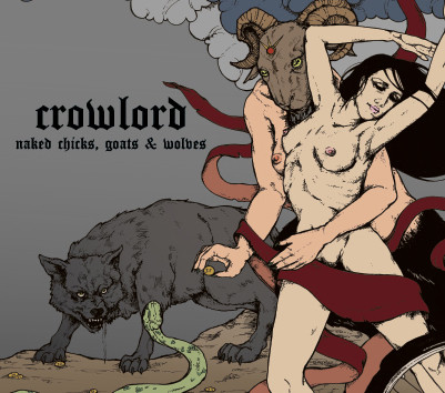 "Crowlord ""Naked Chicks, Goats & Wolves"" Album Release w/ The Devil"