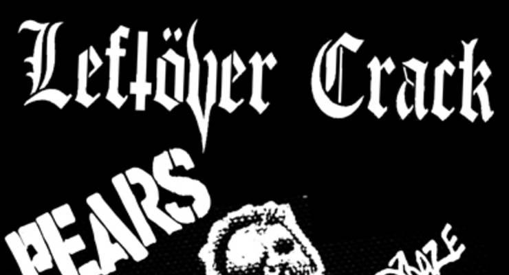 Leftover Crack * PEARS * Days N Daze * Krigblast